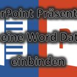 PowerPoint Präsentation in Word Datei einbinden? So geht es ganz leicht!