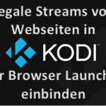 In Kodi am Windows Rechner legale Streams per Browser Launcher schnell einbinden