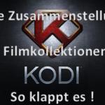 Eigene Zusammenstellungen in Kodi  für mehrere Einträge in der Liste der Filme erstellen