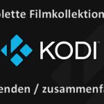 Zusammenstellungen ganzer Filmkollektionen in Kodi aus Liste aller Filme ausblenden lassen