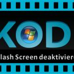 Splash Screen in Kodi für Windows deaktivieren? So geht es ganz einfach!