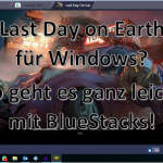Last Day on Earth für Windows installieren? So geht es mit BlueStacks ganz einfach!