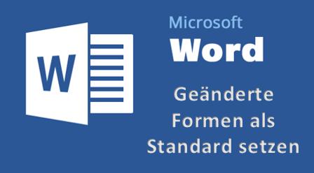 MicrosoftWordMSOfficeWordFormenStandardänderngeänderteFormFormenStandardsetzenneuen.png