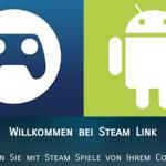 PC Games von Steam per Android Steam Link App am Android Smartphone oder Tablet spielen
